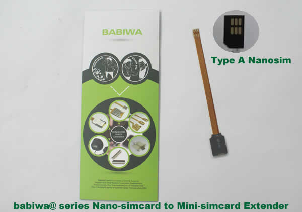 Babiwa@ No.25 Universal Nano-simcard to Minisimcard (microsimcard,nanosimcard) Extension Cable.Support Any devices (brands,models) using Nano simcard in Type A Bevel Direction.also called Nano Simcard Extension Cable,Nano Simcard Linker,Nano Simcard Connector Extender.Universal Nano Simcard Jack Extension Cable,Extender of Nano Simcard Slot,Linker of Nano Simcard Socket,Extender for Nano Simcard Holder.(Free Shipping via Trackable Registered Airmail to Worldwide Area WWW.BABIWA.COM)